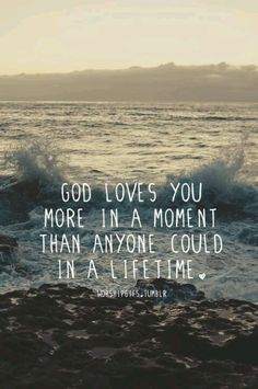 God loves you. And this is for any of my friends who ever feel unloved of sad. You know who you are...