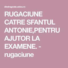 RUGACIUNE CATRE SFANTUL ANTONIE,PENTRU AJUTOR LA EXAMENE. - rugaciune Anton, Cots