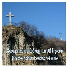 Keep climbing until you have the best view~
