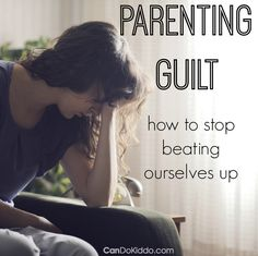 Mommy Guilt and Daddy Guilt - understanding the helpful & unhelpful aspects of guilt and learning to let go of it. CanDo Kiddo