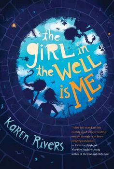"The Girl in the Well is Me by Karen Rivers: ""Eleven-year-old Kammie reflects on her life as she fights claustrophobia while waiting to be rescued from a well she fell into while trying to impress some mean girls."""