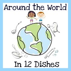 Around the world in 12 dishes – maybe a weekly timeframe in the winter months with the kids when they're a bit older - books, flags, food, customs, music... nice opportunity to teach and share around the table.