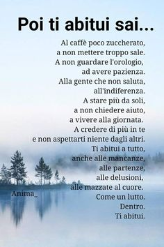 o nn ti abitui mai. Quotes Thoughts, Life Quotes, Favorite Quotes, Best Quotes, Famous Phrases, Italian Quotes, Quote Of The Day, Quotations, Told You So
