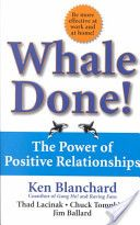 Whale Done! : The Power of Positive Relationships by Chuck Tompkins, Jim Ballard, Ken Blanchard and Thad Lacinak Hardcover) for sale online Great Books, New Books, Books To Read, Two For The Money, Relationship Books, Relationships, Ken Blanchard, Management Books, Thing 1
