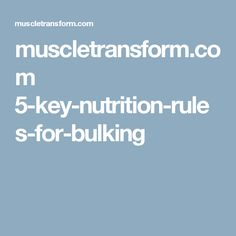 muscletransform.com 5-key-nutrition-rules-for-bulking