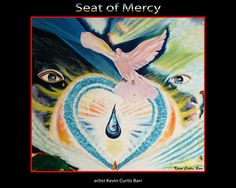 """"""" SEAT OF MERCY """" by Kevin Curtis Barr (513) 546-2537 Email: JesusBarr70@aol.com."""