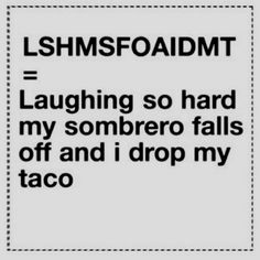 I love to laugh but I hate to drop my taco!!!