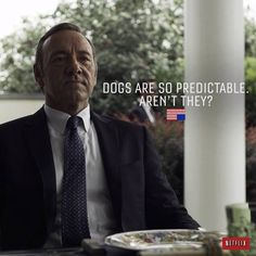 "House of Cards quotes van Kevin Spacey aka Frank Underwood.""Dogs are so predictable, aren't they? Badass Quotes, Best Quotes, Frank Underwood Quotes, Netflix, I Love House, Unspoken Words, Pop Culture References, Kevin Spacey, House Of Cards"