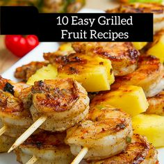 10 Easy Grilled Fruit Recipes | Grilling fruit allows the sugars within the fruit to break down to create a juicy and intense flavor that pairs well with many dishes.