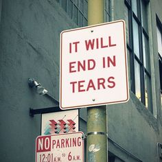 no parking: it will end in tears Fandoms, Lol, Street Signs, Street Art, Give It To Me, How To Make, Funny Signs, Laugh Out Loud, In This World