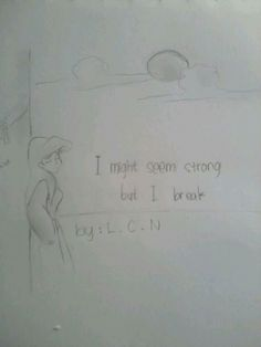 I might seem strong, but I break ~The little mermaid