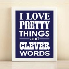 'I Love Pretty Things and Clever Words' print poster