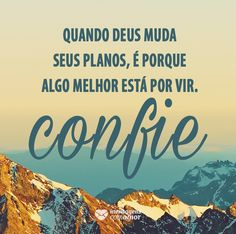 O melhor está por vir, confie! #mensagenscomamor #confiar #Deus #planos #frases #reflexões