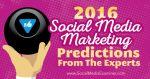 2016 Social Media Marketing Predictions From the Experts. From the Social Media Examiner. #socialmedia #marketing #socialmedianews