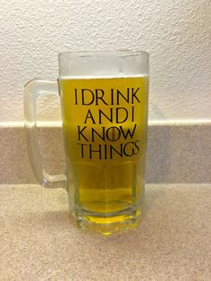 I drink and I know things beer mug 36 oz glass, Game of Thrones Beer Mug by EOLovedesigns