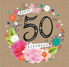 Debbie Edwards - Age Birthday Milestone Big Number 50 In Floral Wreath Happy 50th Birthday Wishes, 50th Birthday Quotes, Birthday Blessings, Happy Wishes, Art Birthday, Happy Birthday Images, Birthday Pictures, Birthday Congratulations, Bday Cards