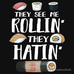 "They See Me Rollin' They Hatin' sushi t-shirt ! Screw the haters and make your favorite types of sushi- be it california rolls, futomaki, chumaki, hosomaki, uramaki, temaki, cucumber wraps, tuna rolls, sashimi, or nigiri with this funny food pun t shirt showing a bunch of sushi rolls and the phrase "" They see me rollin', they hatin'""! This sushi shirt is the perfect gift for sushi enthusiasts, foodies, and chefs alike!"