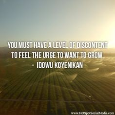 """""""You must have a level of discontent to feel the urge to want to grow."""" ― Idowu Koyenikan  #Quote #HSSocMed"""