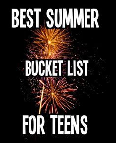 Best Summer Bucket List for Teens - Some are not appropriate but a lot of good ideas