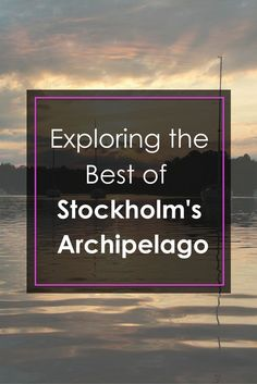5 of the best island's to visit in Stockholm's Archipelago. Click through for the full guide! || Slow Travel Stockholm