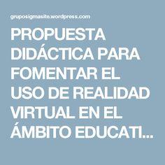 PROPUESTA DIDÁCTICA PARA FOMENTAR EL USO DE REALIDAD VIRTUAL EN EL ÁMBITO EDUCATIVO | GS Blog