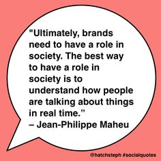 """Ultimately, brands need to have a role in society. The best way to have a role in society is to understand how people are talking about things in real time. Social Quotes, Jean Philippe, Social Media Engagement, Digital Media, Wisdom, Good Things, Marketing, People, People Illustration"