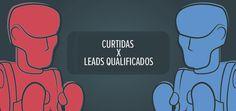 Likes ou Leads: O que é mais importante para o sucesso da sua empresa?