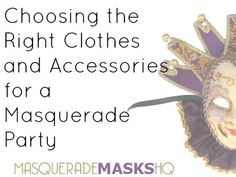 Choosing the Right Clothes and Accessories for a Masquerade Party - http://www.masquerademaskshq.com.au/choosing-the-right-clothes-and-accessories-for-a-masquerade-party/