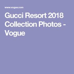 Gucci Resort 2018 Collection Photos - Vogue