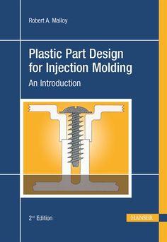 Picture of Plastic Part Design for Injection Molding Plastic Moulding, Plastic Injection Molding, Injection Mold Design, Mould Design, Plastic Design, Plastic Molds, Mechanical Engineering, Automotive Design, Design Process