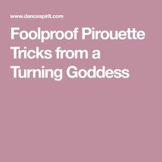 Foolproof Pirouette Tricks from a Turning Goddess