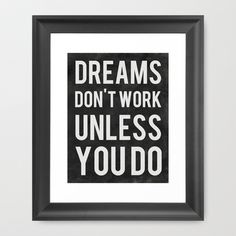 Dreams Don't Work Unless You Do Framed Art Print by Kimsey