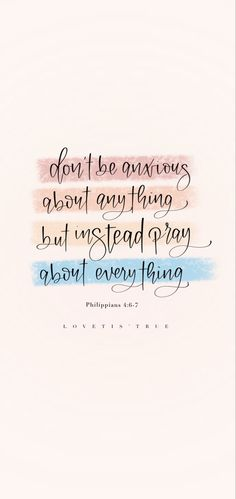 Pray about everything. The bills that are due. The Doctor visit for more treatment. Dont worry about it, just pray about it. Philippians 4 6 7, Just Pray, Uplifting Words, Find Quotes, Affirmation Quotes, Daily Affirmations, Anxious, No Worries, Favorite Quotes