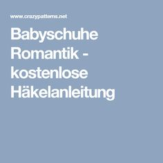 Babyschuhe Romantik - kostenlose Häkelanleitung Knitting And Crocheting, Hand Crafts, Craft, Ideas