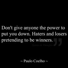Haters and losers pretending to be winners.So true! Sign Quotes, Me Quotes, Funny Quotes, Quick Quotes, Simple Quotes, Quotable Quotes, Word Of Advice, Good Advice, Healing Words