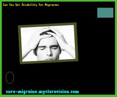 Can You Get Disability For Migraines 203447 - Cure Migraine