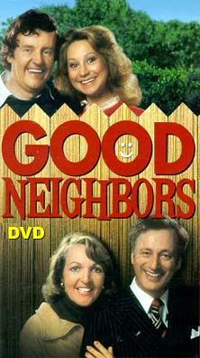 Good Neighbors  (1975 - 1978)   top - Tom Good (Richard Briers), Barbara Good (Felicity Kendal), Margo Leadbetter (Penelope Keith), and Jerry Leadbetter (Paul Eddington)