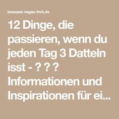 12 Dinge, die passieren, wenn du jeden Tag 3 Datteln isst - ☼ ✿ ☺ Informationen und Inspirationen für ein Bewusstes, Veganes und (F)rohes Leben ☺ ✿ ☼