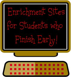 Early Finisher Enrichment Sites~  A quick alternative to loading favorites on each computer pod. Create a desktop shortcut to this page by KB...Konnected Kids, and your students will have more than enough to keep them actively engaged!
