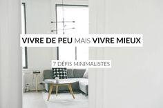 Vivre de peu mais vivre mieux, comment ça marche? Relevez mes 7 défis pour faire vos premiers pas avec le minimalisme.