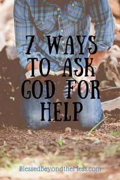 God wants us to bring our concerns before Him. Here are 7 ways to ask God for help.
