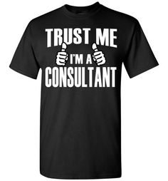 Trust Me I'm A Consultant   TshirtsFind out more at https://www.anzstyle.com/products/trust-me-im-a-consultant-tshirts-1 #tee #tshirt #named tshirt #hobbie tshirts #Trust Me I'm A Consultant   Tshirts