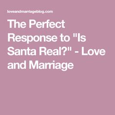 """The Perfect Response to """"Is Santa Real?"""" - Love and Marriage"""