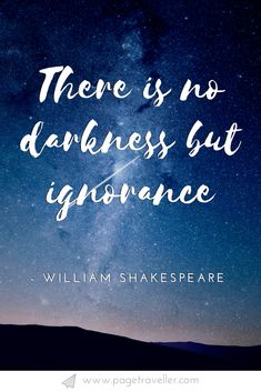 There is no darkness but ignorance - William Shakespeare quote from Twelfth Night