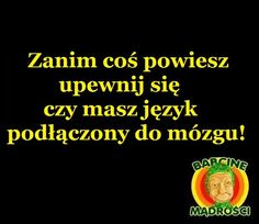 Zanim coś powiesz upewnij się czy masz język podłączony do.. Funny Quotes, Funny Memes, Jokes, Weekend Humor, Funny Thoughts, Love Me Quotes, Man Humor, Woman Quotes, Texts