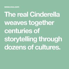 The real Cinderella weaves together centuries of storytelling through dozens of cultures.