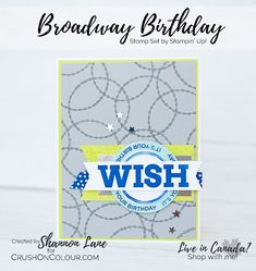 Crush On Colour: WISH - Broadway Birthday It's Your Birthday, Birthday Cards, Birthday Ideas, Sketch Inspiration, Masculine Cards, Paper Cards, Anniversary Cards, Strep Throat, Scrapbook Pages