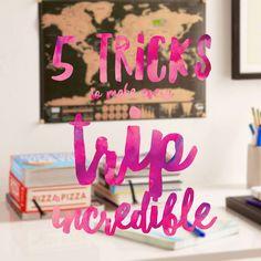 5 Tricks To Make Every Trip You Take Incredible