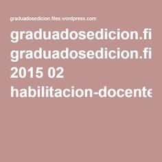 graduadosedicion.files.wordpress.com 2015 02 habilitacion-docente-editor.pdf