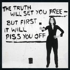 """The truth will set you free -- but first it will piss you off.""  Gloria Steinem #feminism"